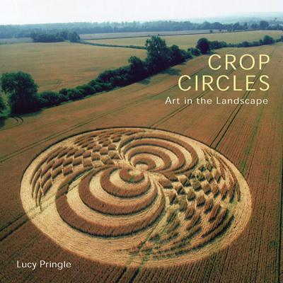 Crop Circles: Art in the Landscape - Pringle, Lucy (Photographer)