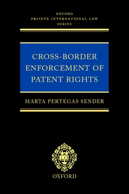 Cross-Border Enforcement of Patent Rights: An Analysis of the Interface Between Intellectual Property and Private International Law - Pertegas Sender, Marta