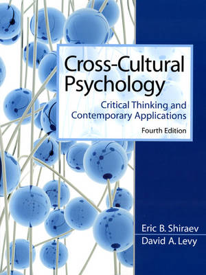 Cross-Cultural Psychology: Critical Thinking and Contemporary Applications - Shiraev, Eric, Professor, and Levy, David, and Shiraev