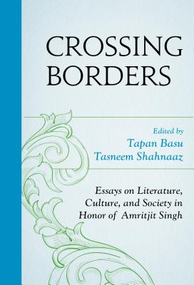 Crossing Borders: Essays on Literature, Culture, and Society in Honor of Amritjit Singh - Basu, Tapan (Editor), and Shahnaaz, Tasneem (Editor), and Boehmer, Elleke (Contributions by)