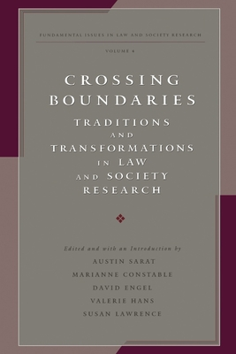 Crossing Boundaries: Traditions and Transformations in Law and Society Research - Sarat, Austin (Editor), and Constable, Marianne (Editor), and Engel, David, Professor (Editor)