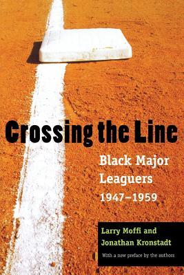 Crossing the Line: Black Major Leaguers, 1947-1959 - Moffi, Larry