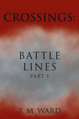 Crossings: Battle Lines: Part 1 - Ward, T M