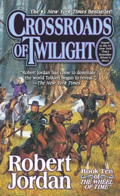 Crossroads of Twilight: Book Ten of 'The Wheel of Time' - Jordan, Robert