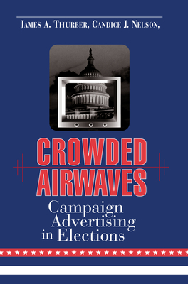 Crowded Airwaves: Campaign Advertising in Elections - Nelson, Candace J (Editor), and Dulio, David A (Editor), and Thurber, James A (Editor)