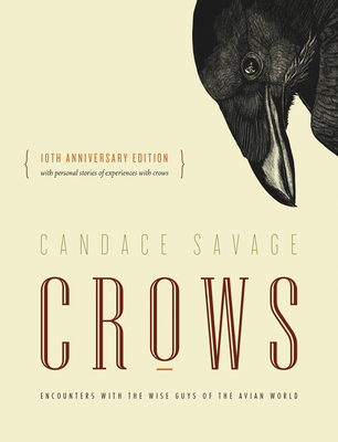 Crows: Encounters with the Wise Guys of the Avian World {10th anniversary edition} - Savage, Candace