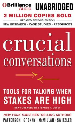 Crucial Conversations: Tools for Talking When Stakes Are High - Patterson, Kerry, and Grenny, Joseph (Read by), and McMillan, Ron
