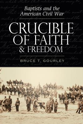 Crucible of Faith and Freedom - Gourley, Bruce T