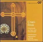Crucifixus: Chormusik zu Kar- und Osterliturgie