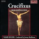 Crucifixus: Music for Holy Week - Vasari Singers (choir, chorus); Jeremy Backhouse (conductor)