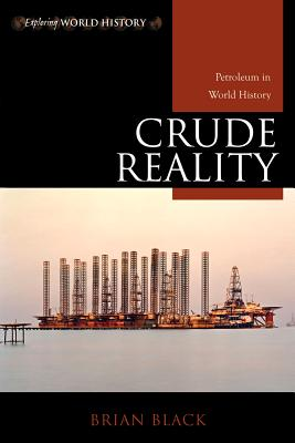 Crude Reality: Petroleum in World History - Black, Brian C