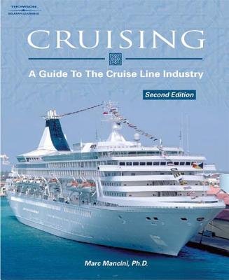 Cruising: A Guide to the Cruise Line Industry - Mancini, Marc, and Mancini