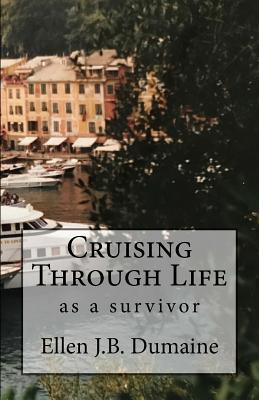 Cruising Through Life: As a Survivor - Dumaine, Ellen J B