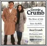 Crumb: The River of Life; Unto the Hills - Angela Zator Nelson (percussion); Ann Crumb (soprano); David Nelson (percussion); George Crumb; Kenneth Miller (percussion);...