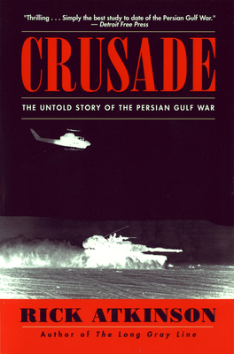 Crusade: The Untold Story of the Persian Gulf War - Atkinson, Rick