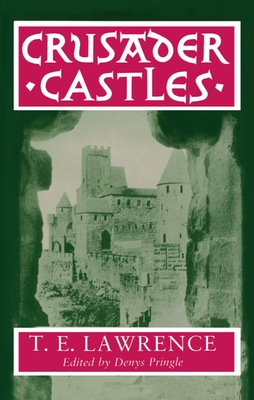 Crusader Castles - Lawrence, T E, and Pringle, Denys, Professor (Editor)