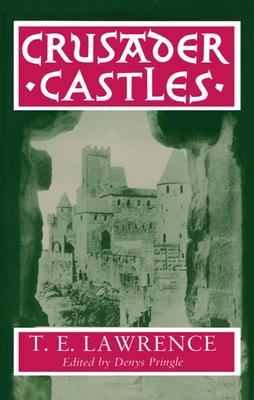 Crusader Castles - Lawrence, T E, and Pringle, Denys (Editor)
