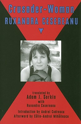 Crusader-Woman - Cesereanu, Ruxandra, and Sorkin, Adam J, Professor (Translated by), and Litvinchievici, Claudia