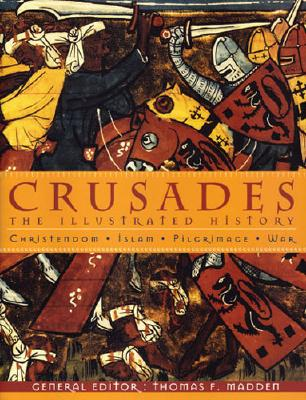 Crusades: The Illustrated History - Madden, Thomas (Editor)