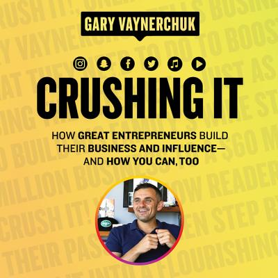 Crushing It!: How Great Entrepreneurs Build Their Business and Influence-and How You Can, Too - Vaynerchuk, Gary (Read by), and Roll, Rich (Read by), and Schmittauer, Amy (Read by)