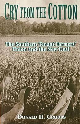 Cry from the Cotton: The Southern Tenent Farmers' Union and the New Deal - Grubbs, Donald
