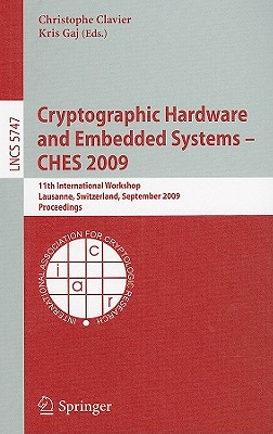Cryptographic Hardware and Embedded Systems - Ches 2009: 11th International Workshop Lausanne, Switzerland, September 6-9, 2009 Proceedings - Clavier, Christophe (Editor), and Gaj, Kris (Editor)