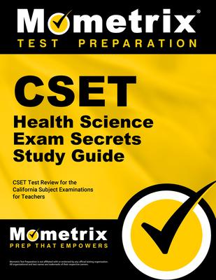 Cset Health Science Exam Secrets Study Guide: Cset Test Review for the California Subject Examinations for Teachers - Cset Exam Secrets Test Prep (Editor)