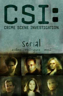 CSI: Serial - Collins, Max Allan, and Rodriguez, Gabriel (Artist), and Wood, Ashley (Artist)