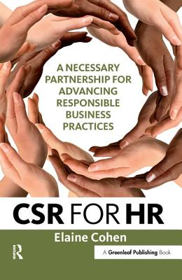 CSR for HR: A Necessary Partnership for Advancing Responsible Business Practices - Cohen, Elaine