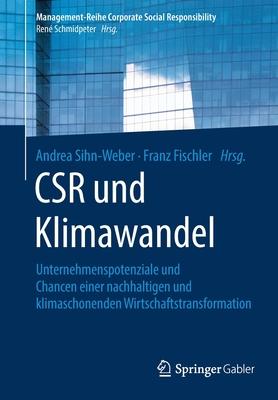 Csr Und Klimawandel: Unternehmenspotenziale Und Chancen Einer Nachhaltigen Und Klimaschonenden Wirtschaftstransformation - Sihn-Weber, Andrea (Editor), and Fischler, Franz (Editor)