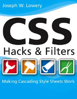 CSS Hacks and Filters: Making Cascading Style Sheets Work - Lowery, Joseph W