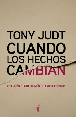 Cuando Los Hechos Cambian. When the Facts Change - Judt, Tony, and Homans, Jennifer