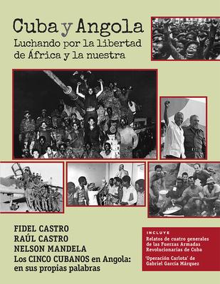 Cuba Y Angola: Luchando Por La Libertad De Africa Y La Nuestra - Castro, Fidel, and Castro, Raul, and Mandela, Nelson