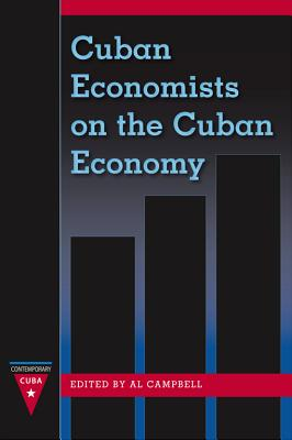 Cuban Economists on the Cuban Economy - Campbell, Al (Editor)