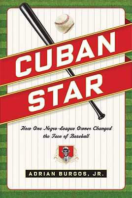 Cuban Star: How One Negro-League Owner Changed the Face of Baseball - Burgos, Adrian, Jr.