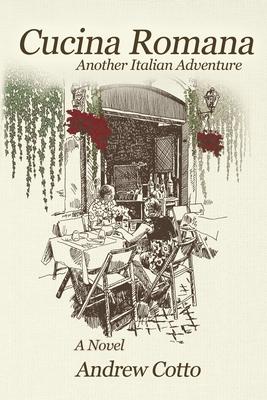 Cucina Romana: Another Italian Adventure - Cotto, Andrew
