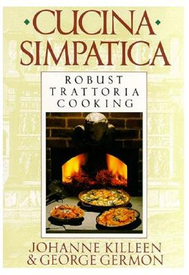Cucina Simpatica: Robust Trattoria Cooking from Al Forno - Killeen, Johanne