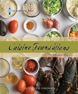 Cuisine Foundations: Classic Recipes - Le Cordon Bleu