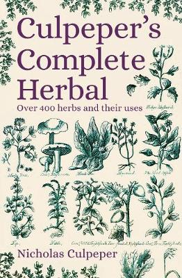 Culpeper's Complete Herbal: Over 400 Herbs and Their Uses - Culpeper, Nicholas