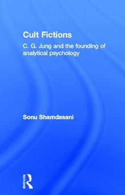 Cult Fictions: C.G. Jung and the Founding of Analytical Psychology - Shamdasani, Sonu
