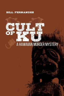 Cult of Ku: A Hawaiian Murder Mystery - Fernandez, Bill