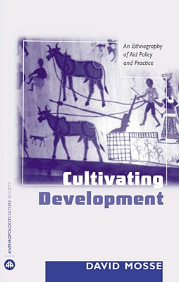 Cultivating Development: An Ethnography Of Aid Policy And Practice - Mosse, David