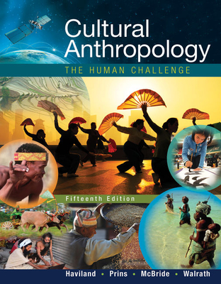 Cultural Anthropology: The Human Challenge - Haviland, William a, and Prins, Harald E L, and McBride, Bunny