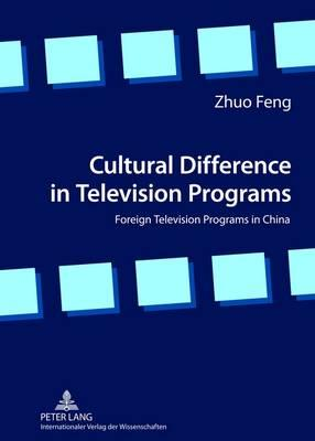 Cultural Difference in Television Programs: Foreign Television Programs in China - Feng, Zhuo