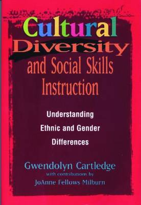 Cultural Diversity and Social Skills Instruction: Understanding Ethnic and Gender Differences - Cartledge, Gwendolyn, and Milburn, JoAnne Fellows (Contributions by)