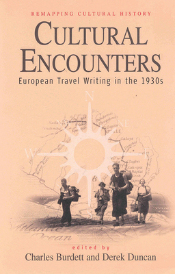 Cultural Encounters: European Travel Writing in the 1930s - Burdett, Charles (Editor), and Duncan, Derek (Editor)