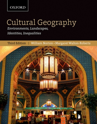 Cultural Geography: Environments, Landscapes, Identities, Inequalities, third edition - Norton, William, and Walton-Roberts, Margaret