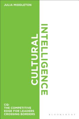 Cultural Intelligence: CQ: The Competitive Edge for Leaders Crossing Borders - Middleton, Julia