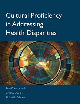 Cultural Proficiency in Addressing Health Disparities - Kosoko-Lasaki, Sade, and Cook, Cynthia Theresa, and O'Brien, Richard L
