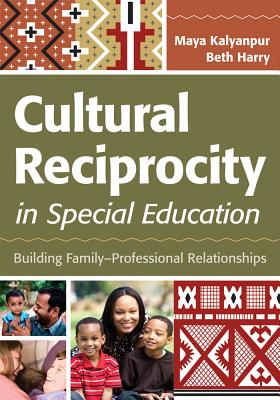 Cultural Reciprocity in Special Education: Building Family-Professional Relationships - Kalyanpur, Maya, Dr., PH.D., and Harry, Beth